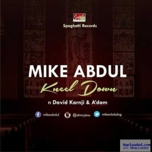 Mike Abdul - Kneel Down ft. A'dam & David Karnji
